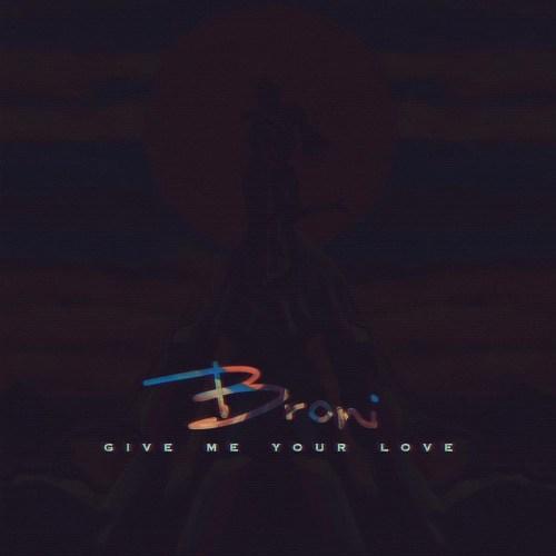 Broni give me - Broni – Give Me Your Love