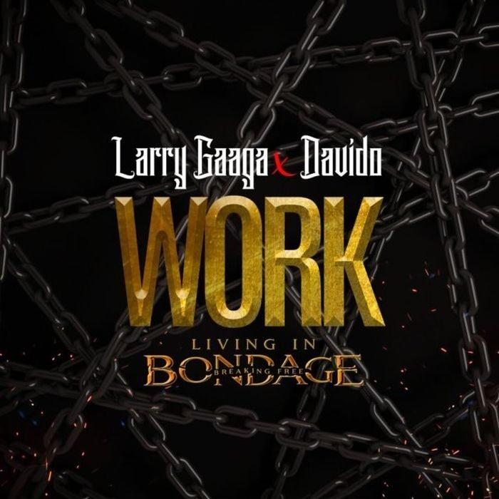 Larry Gaaga Ft. Davido – Work 700x700 - Larry Gaaga ft. Davido – Work (Living In Bondage)