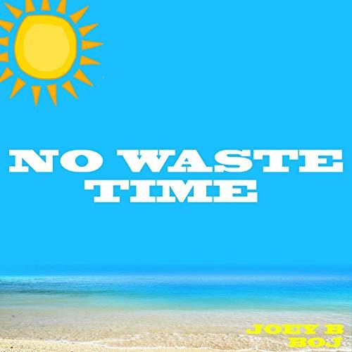 Photo of Joey B – No Waste Time Ft. BOJ (Prod. By Nova)