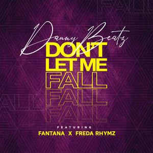 Photo of Danny Beatz – Don't Let Me Fall ft. Fantana & Freda Rhymz (Prod by Danny Beatz)