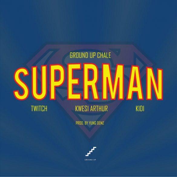 Ground Up Chale Superman 585x585 - Ground Up Chale – Superman ft. Kwesi Arthur, KiDi, Twitch
