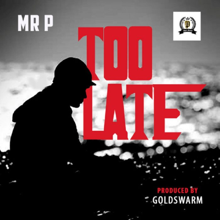 Mr P Too Late - Mr P – Too Late (prod. GoldSwarm)