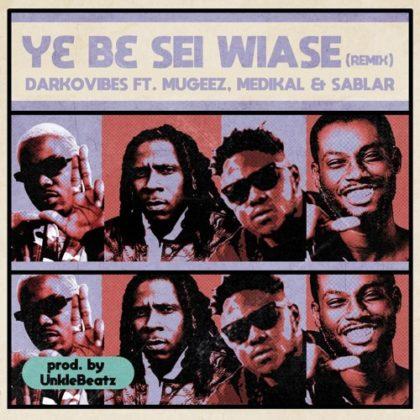 Photo of Darkovibes – Y3 B3 Sei Wiase (Remix) ft. Mugeez, Sablar & Medikal