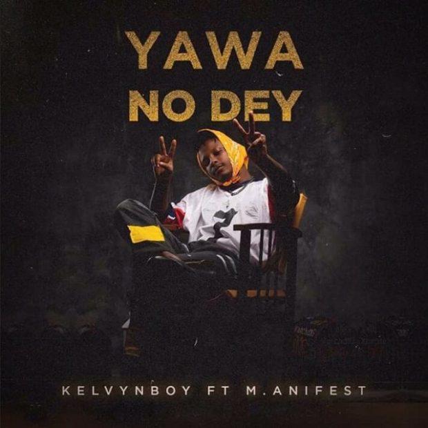 kelvynboy 620x620 - Kelvynboy – Yawa No Dey ft. M.anifest