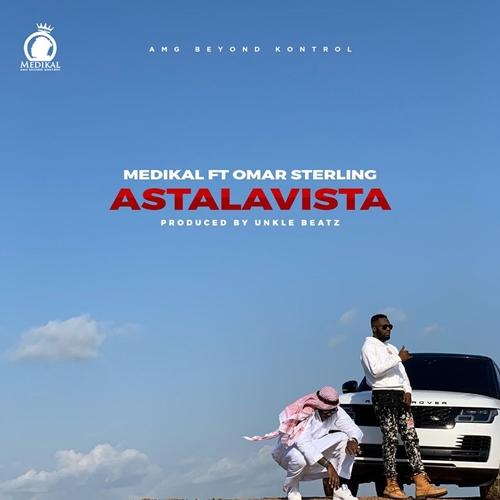 Medikal – Astalavista feat. Omar Sterling Prod. By Unkle Beatz - Medikal – Astalavista ft. Omar Sterling (Prod. by Unklebeatz)