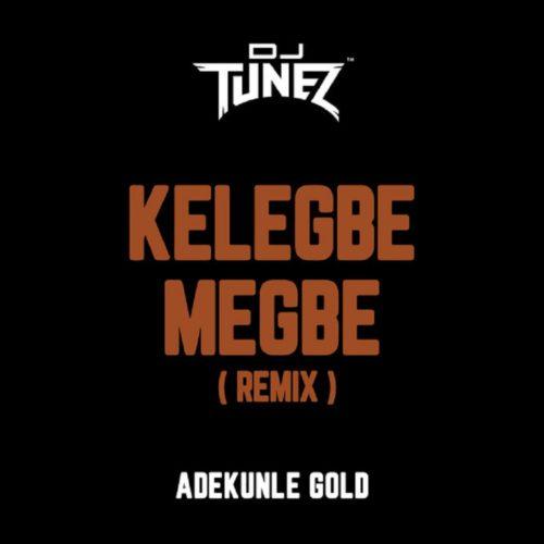 DJ Tunez Kelegbe Megbe Remix cover - Adekunle Gold ft. DJ Tunez – Kelegbe Megbe (Remix)
