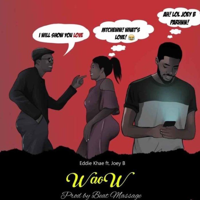 Eddie Khae Ft. Joey B Waow scaled - Eddie Khae – Waow ft. Joey B (Prod By Beat Massage)