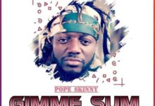 Photo of Pope Skinny — Gimme Sum (Prod. By 420 Drumz)