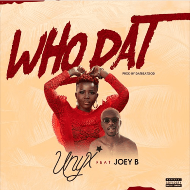 Photo of Unyx – Who Dat ft. Joey B (Prod. by DatBeatGod)