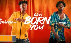 imrana who born you ft fameye of 300x180 - Imrana - Who Born You ft. Fameye (Official Video)