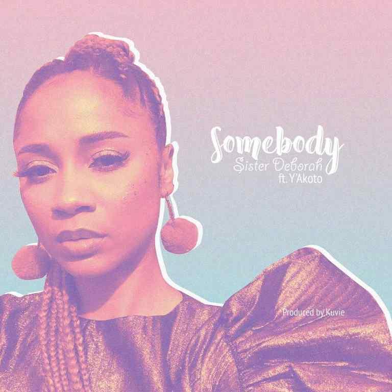 Sister Deborah – Somebody ft. Y'akoto (Prod. By Kuvie)