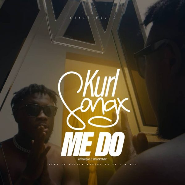 Kurl Songx – Me Do (Prod by DatBeatGod)