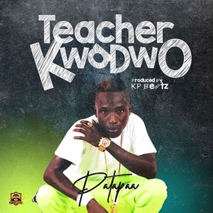 Photo of Patapaa — Teacher Kwadwo (Prod By KP Beatz)