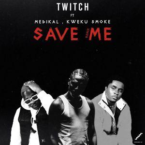 Photo of Twitch – Save Me (Remix) ft. Medikal & Kweku Smoke