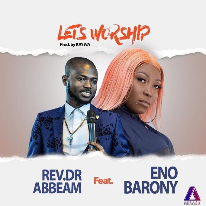 Rev. Dr. Abbeam Amponsah - Lets Worship ft. Eno Barony