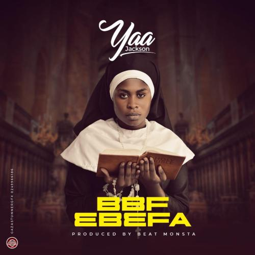 Yaa Jackson - BBF (Ebefa) (Prod. By BeatMonsta)