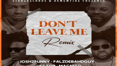 Josh2funny - Dont Leave Me (Remix ft. Falz Vector Magnito)