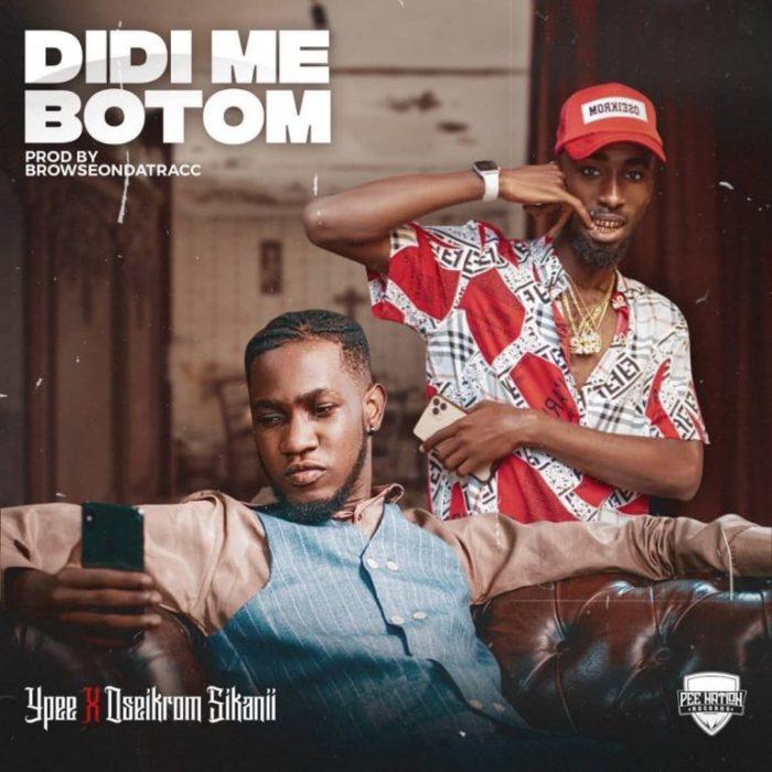 Ypee - Didi Me Botom ft. Oseikrom Sikanii