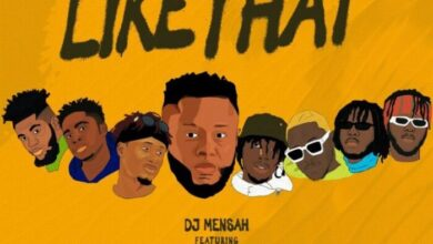 Photo of DJ Mensah – Like That ft. Kweku Smoke, Lyrical Joe, DopeNation, Kofi Mole, Medikal & E.L