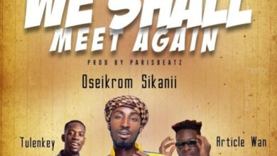 Photo of Oseikrom Sikanii – We Shall Meet Again ft. Tulenkey & Article Wan (Prod By ParisBeatz)